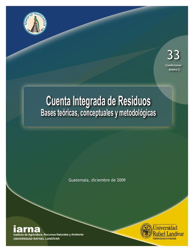 2009. Cuenta Integrada de Residuos. Bases teoricas, conceptuales, y metodólgicas. IARNA URL