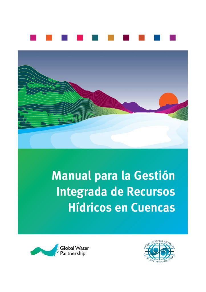 2009. Manual para la Gestión integrada de Recursos Hídricos en cuencas. GWP