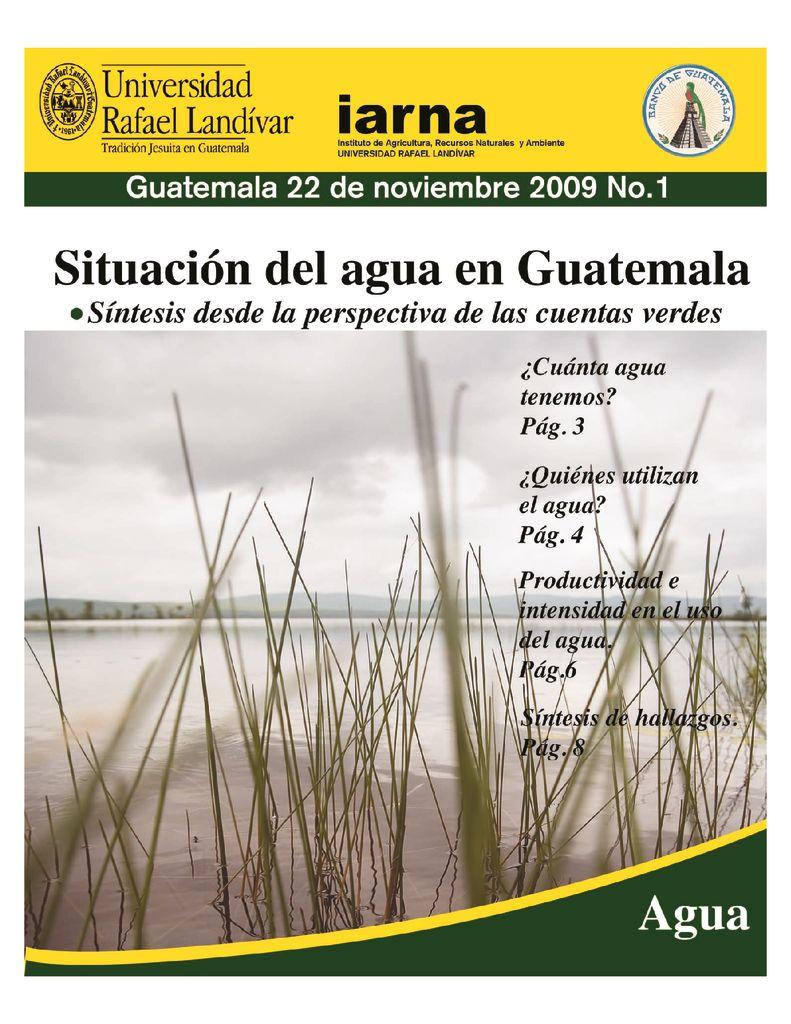 2009. Síntesis del agua en Guatemala. Síntesis desde la perspectiva de las cuentas verdes. IARNA URL