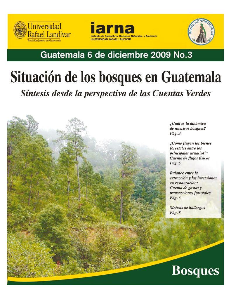 2009. Situación de los bosques en Guatemala. Síntesis desde la perspectiva de las cuentas verdes. IARNA URL