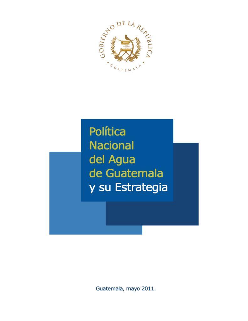 2011. Política Nacional del Agua de Guatemala