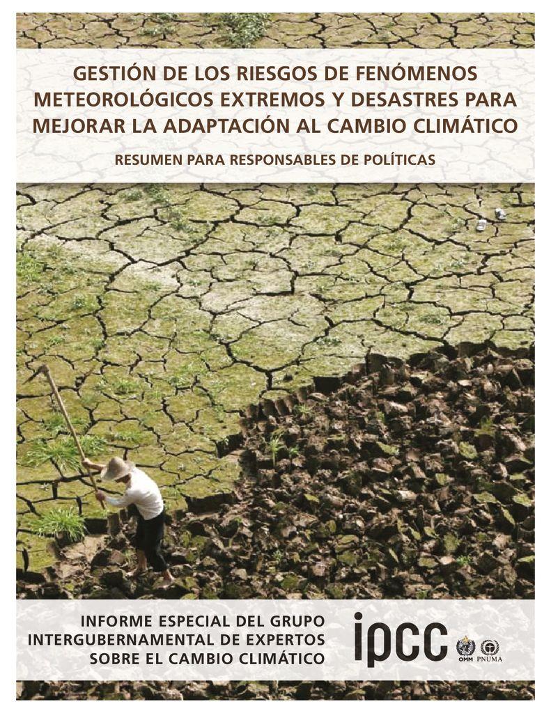 2012. Gestión de los riesgos de fenómenos metereológicos extremos y desastres para mejorar la adaptación al cambio climático. IPCC