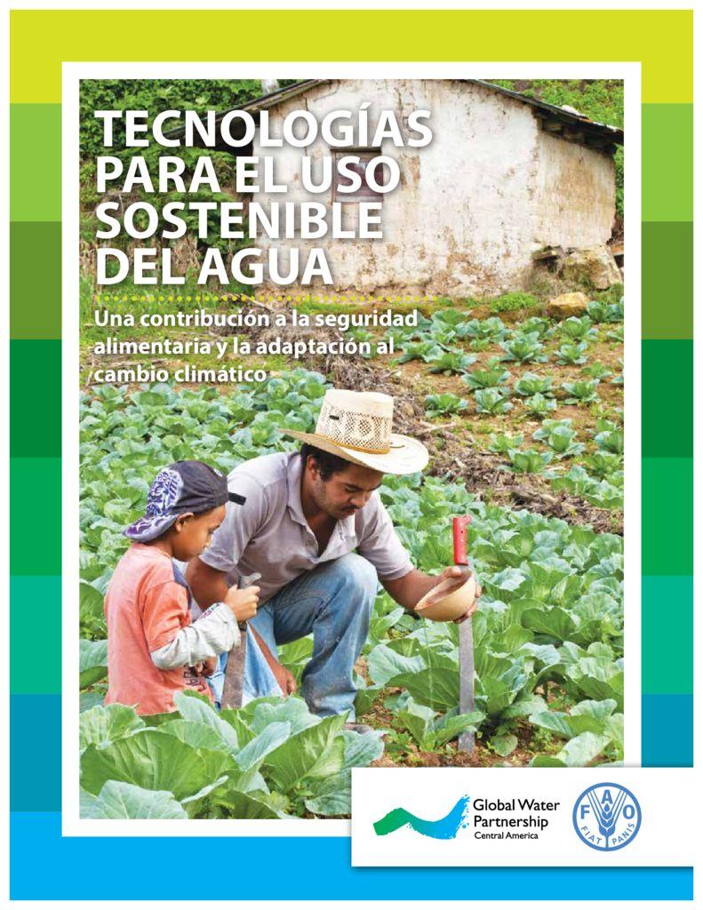 2013. Tecnologías para el uso sostenible del agua – Una contribución a la seguridad alimentaria y la adaptación al cambio climático