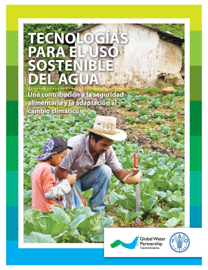 2013. Tecnologías para el uso sostenible del agua. Una contribución a la seguridad alimentaria y la adaptación al cambio climático. GWP-FAO