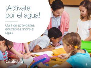 thumbnail of 2015. Activate por el agua Guia de actividades educativas sobre el agua. Canal Educa