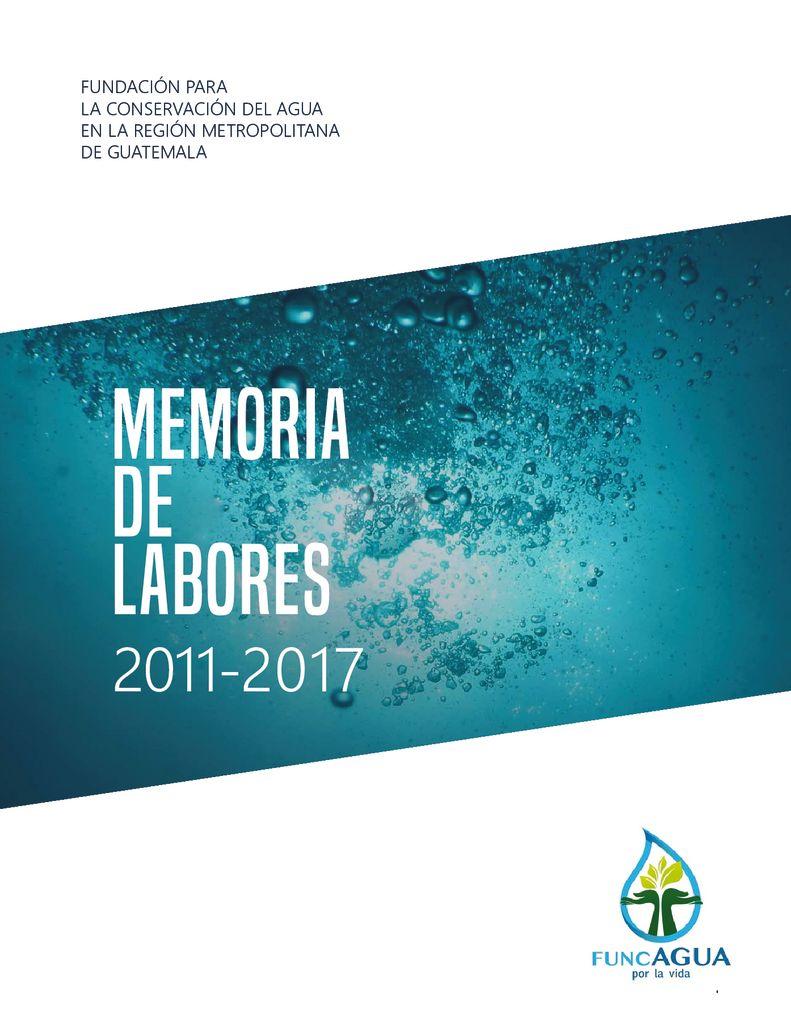 2017. Memoria de labores 2011 2017. FUNCAGUA