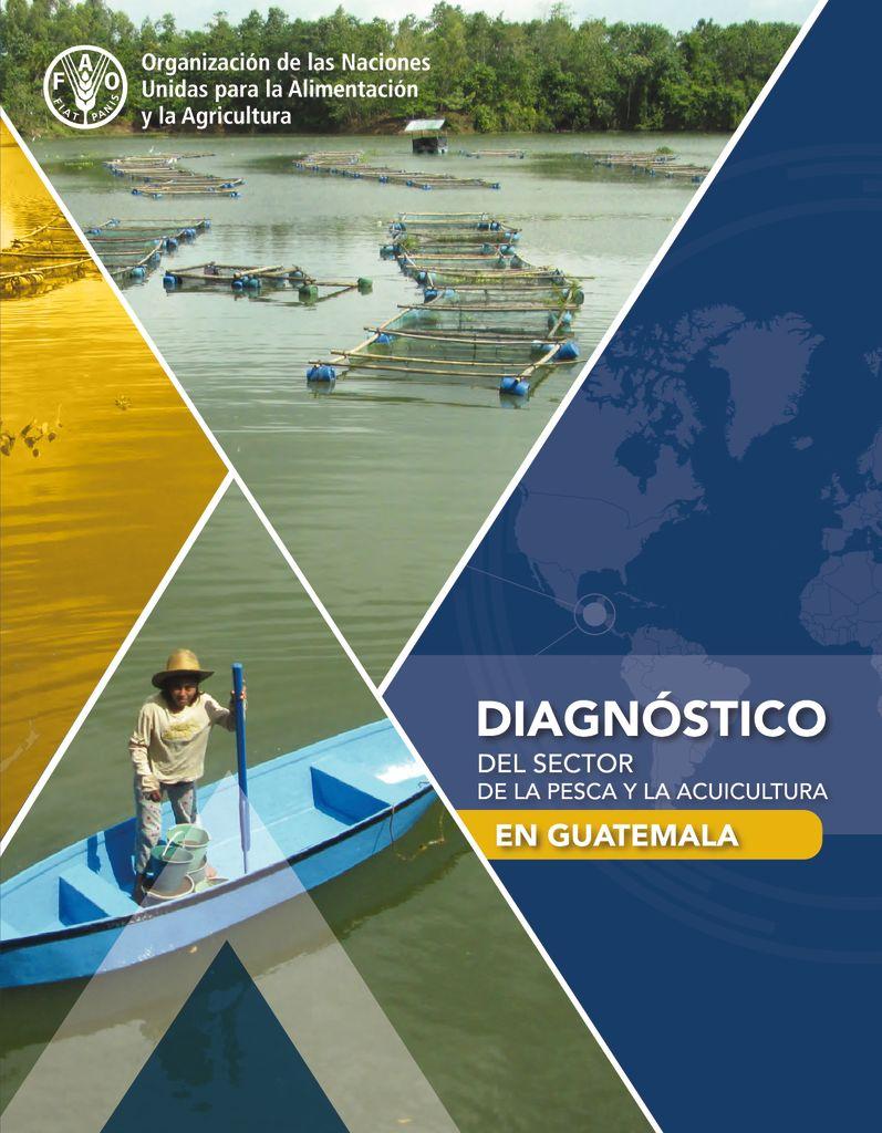 2018. Diagnóstico del sector de la pesca y la acuicultura en Guatemala. FAO