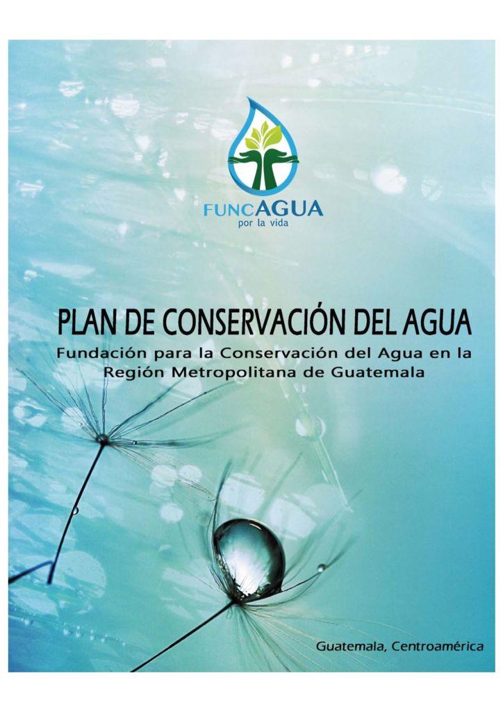 2018. Plan de Conservación del Agua para la Región Metropolitana de Guatemala. FUNCAGUA