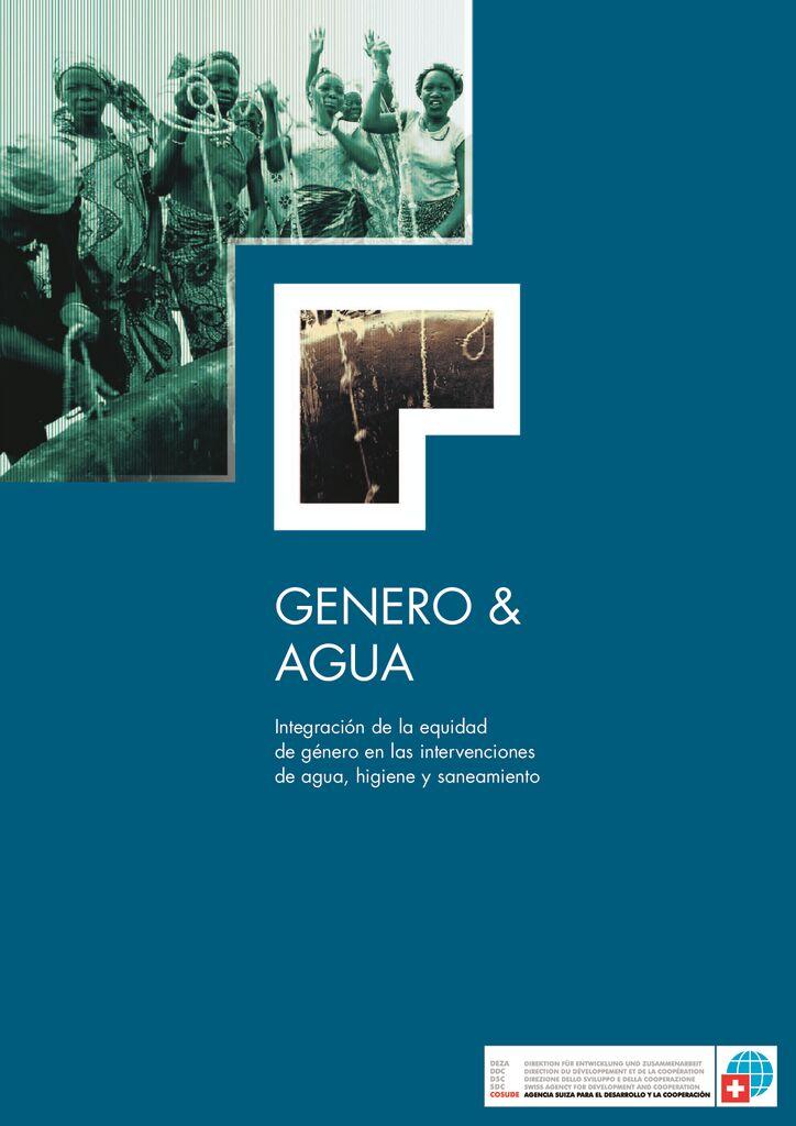 2005. Género y agua Integración de la equidad de género en las intervenciones de agua, higiene y saneamiento. COSUDE