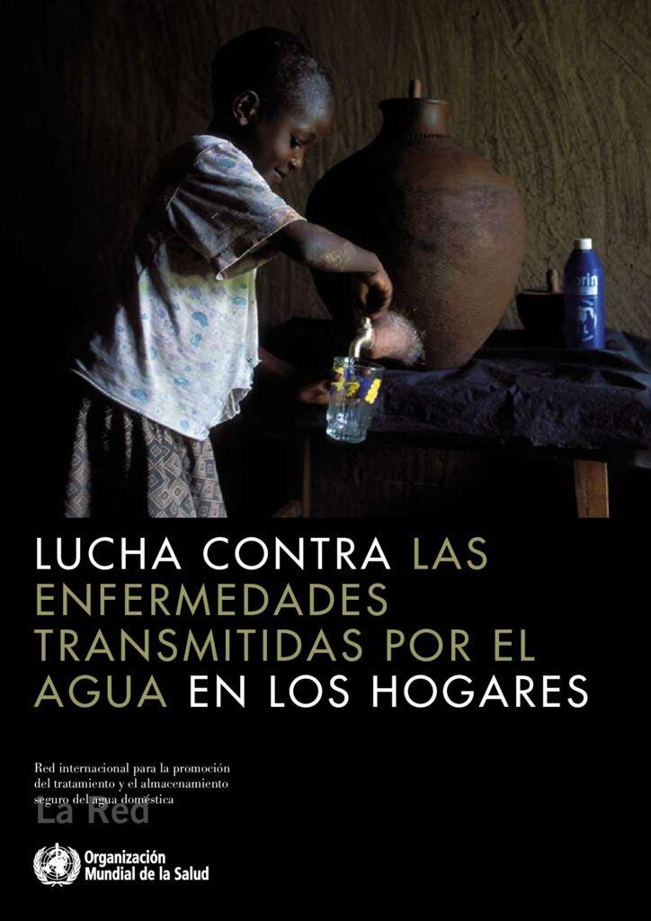 2007. La lucha contra las enfermedades transmitidas por el agua en los hogares OMS