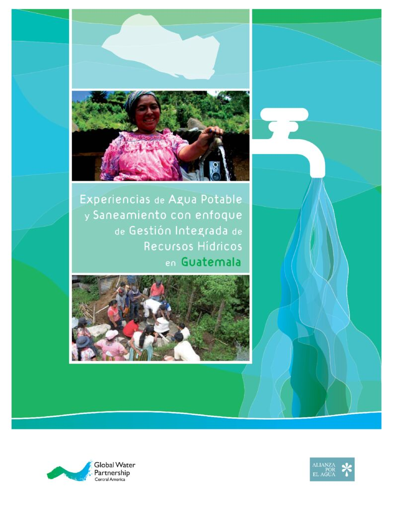 2010. Experiencia de agua potable y saneamiento con enfoque de GIRH en Guatemala GWP