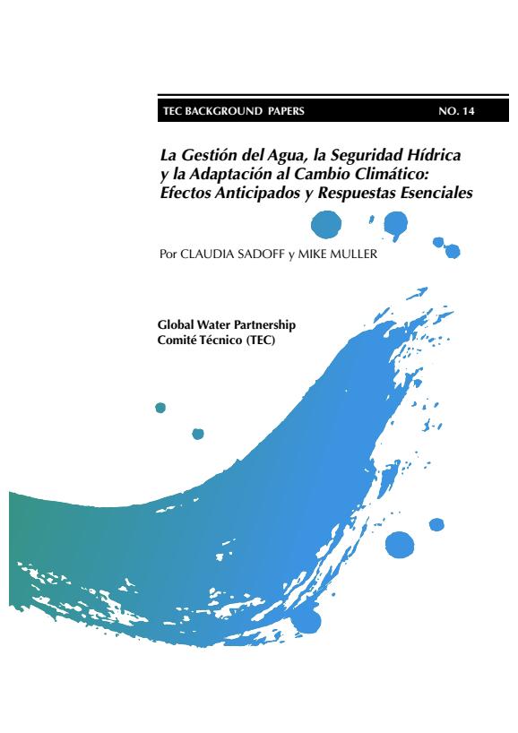2010. La gestion del agua, la seguridad hídrica y la adaptación al cambio climático. GWP