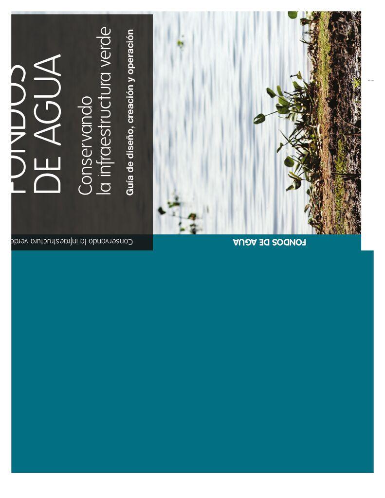 2012. Conservando infraestructura verde-Fondos de Agua. Guía de diseño, creación y operación TNC