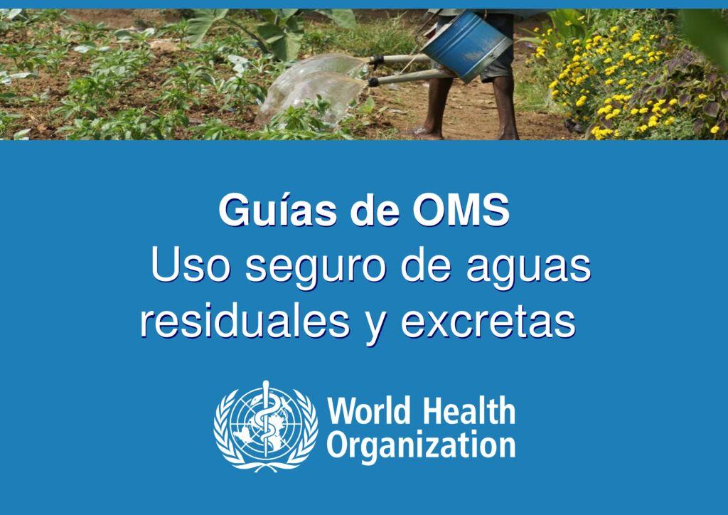 2013. Uso seguro de aguas residuales y excretas OMS