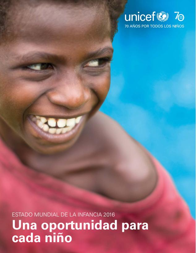 2016. Estado mundial de la infancia 2016 – Una oportunidad para cada niño. UNICEF