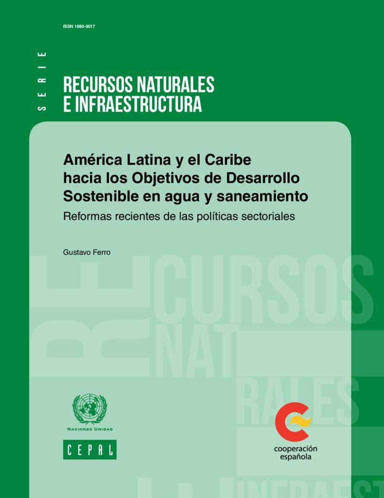 2017. América Latina y el Caribe hacia los Objetivos de Desarrollo Sostenible en agua y saneamiento. Naciones Unidas