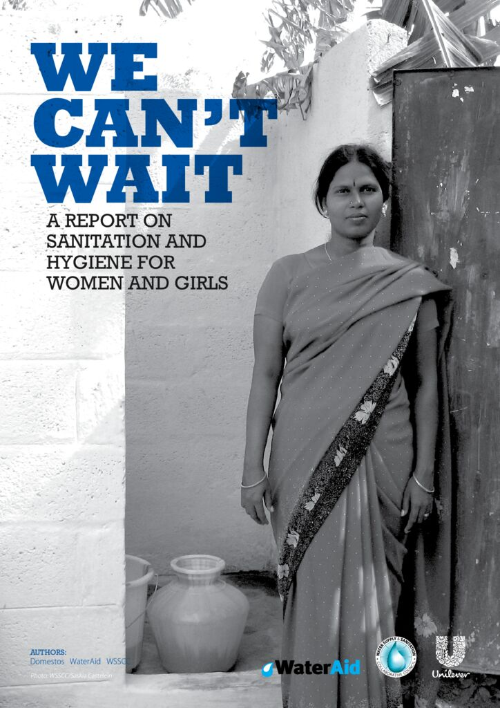 SF. We can´t wait A report on sanitation and hygiene for women and girls. Domestos WaterAid WSSCC